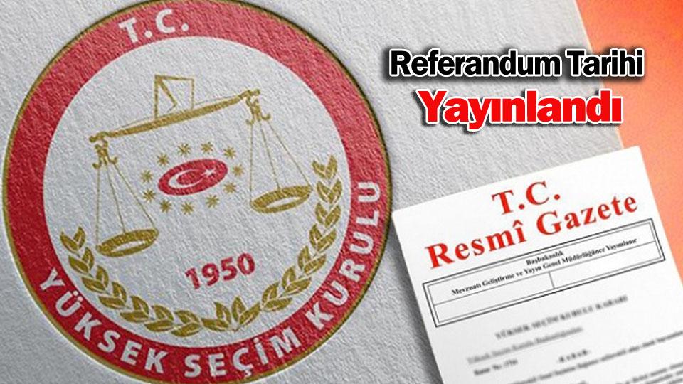 Referandum Tarihi Resmi Gazetede Yayımlandı