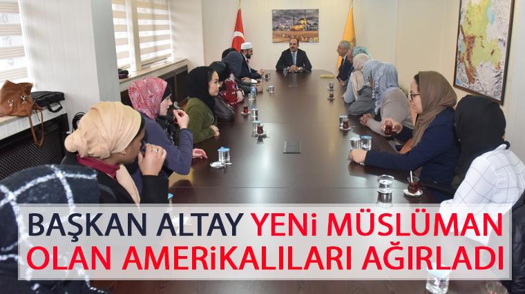 Başkan Altay Yeni Müslüman Olan Amerikalıları Ağırladı