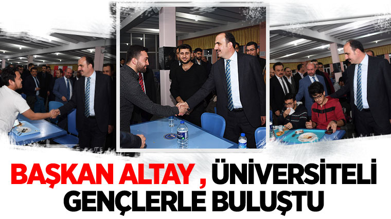 Başkan Altay, Üniversiteli Gençlerle Buluştu