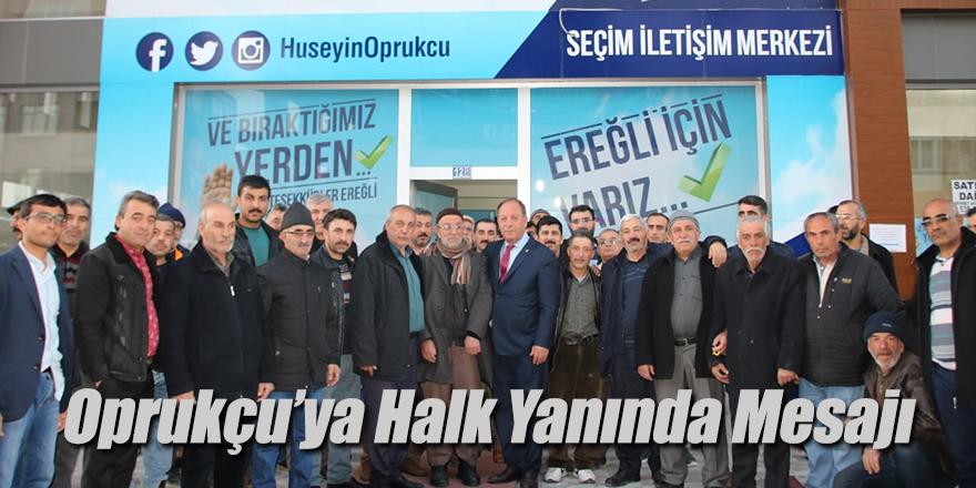 Oprukçu'ya Halk Yanında Mesajı