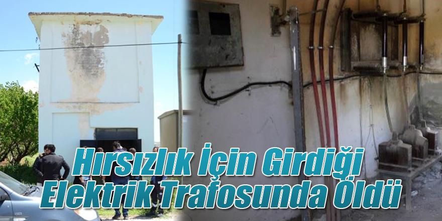 Hırsızlık İçin Girdiği Elektrik Trafosunda Öldü