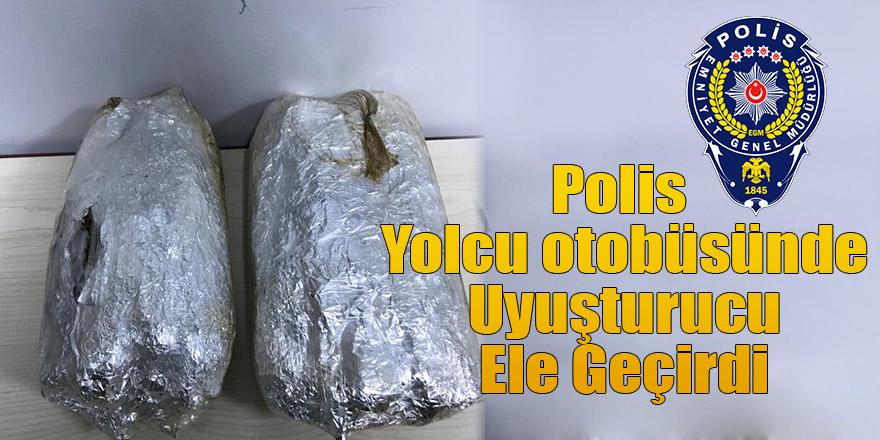 POLİS YOLCU OTOBÜSÜNDE UYUŞTURUCU ELE GEÇİRDİ