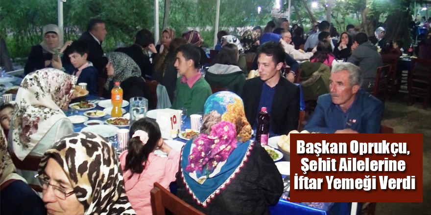 Başkan Oprukçu, Şehit Ailelerine İftar Yemeği Verdi