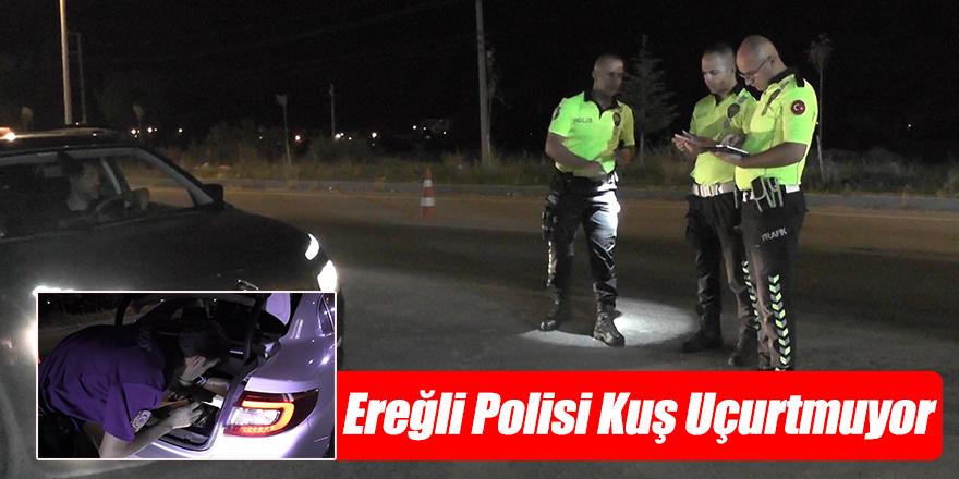 POLİS EREĞLİ'DE KUŞ UÇURMUYOR!