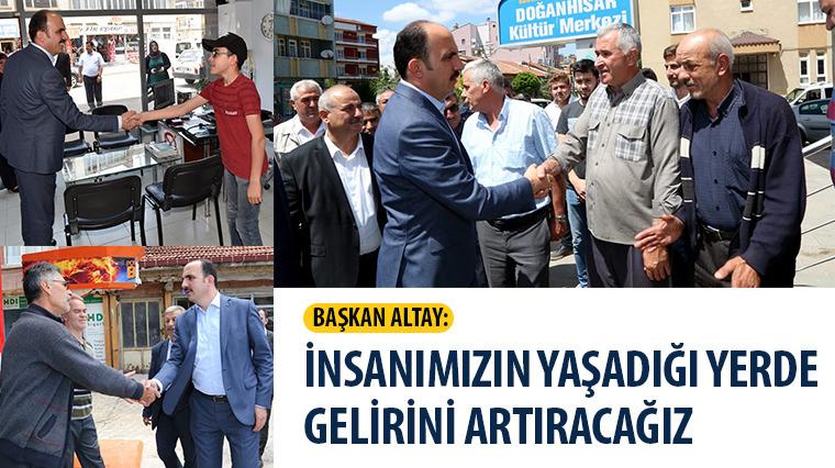 Başkan Altay: İnsanımızın Yaşadığı Yerde Gelirini Artıracağız