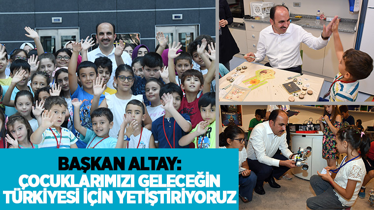Başkan Altay: Çocuklarımızı Geleceğin Türkiyesi İçin Yetiştiriyoruz