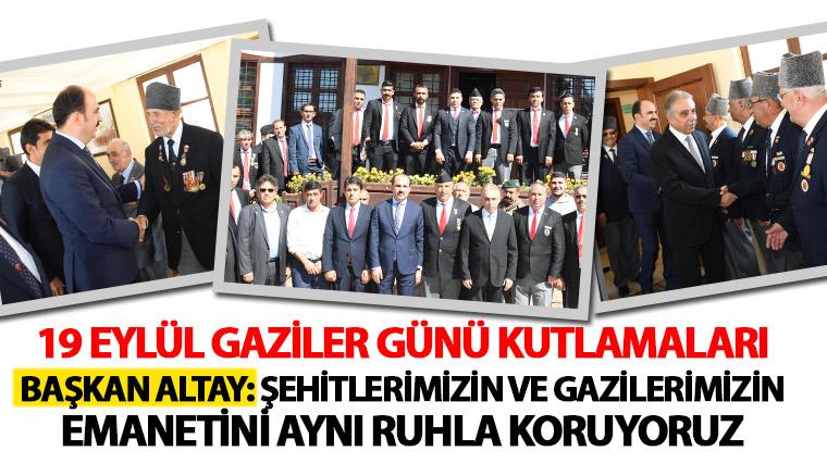 Başkan Altay: Şehitlerimizin ve Gazilerimizin Emanetini Aynı Ruhla Koruyoruz