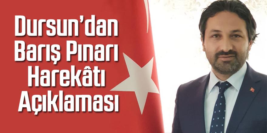Dursun'dan Barış Pınarı Harekâtı Açıklaması