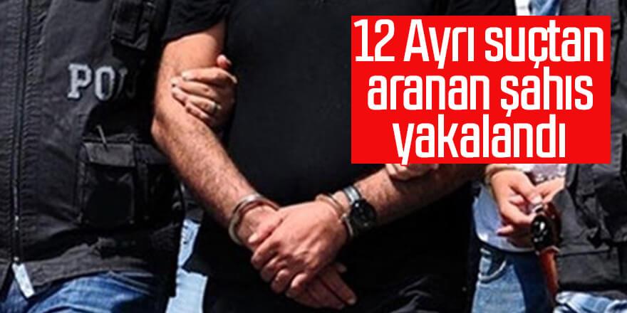 12 Ayrı suçtan aranan şahıs ele geçirildi
