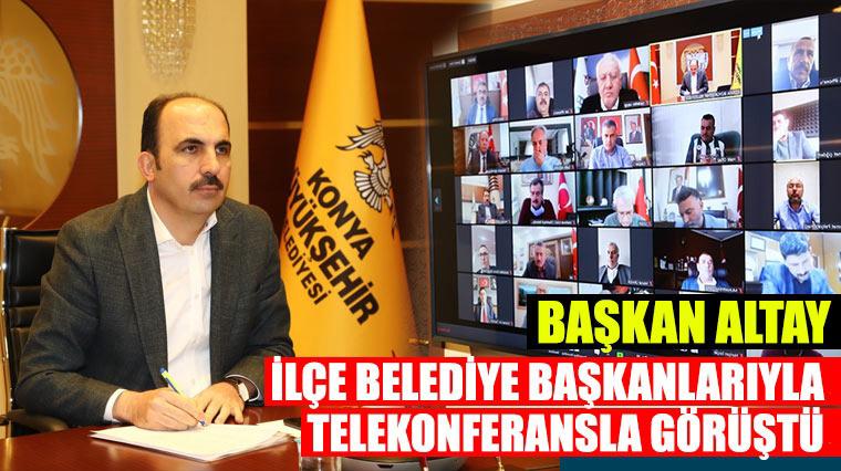 Başkan Altay İlçe Belediye Başkanlarıyla Telekonferansla Görüştü