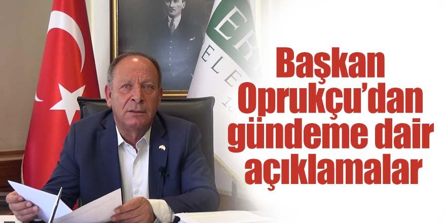 Başkan Oprukçu'dan gündeme dair açıklamalar